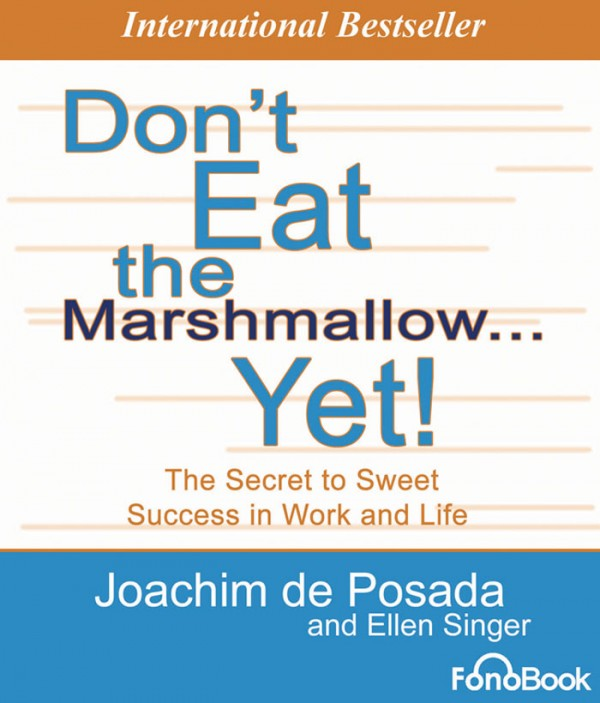 Book Of The Week Don T Eat The Marshmallow Yet The Secret To Sweet Success In Work And Life By Joachim De Posada Michael Dill Action Coach